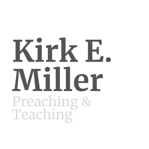 Cover art for podcast Kirk E. Miller - Preaching & Teaching