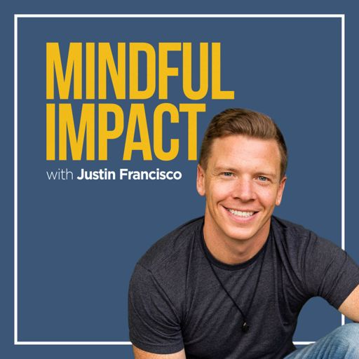 Cover art for podcast Mindful Impact with Justin Francisco