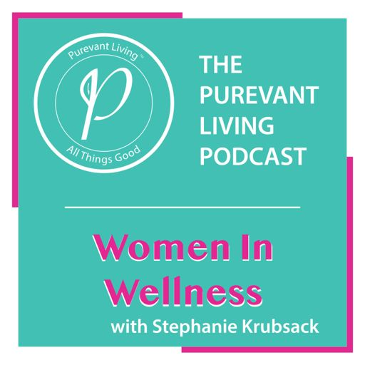 Cover art for podcast THE PUREVANT LIVING PODCAST: WOMEN IN WELLNESS