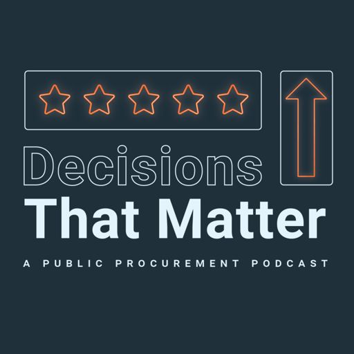 Cover art for podcast Decisions That Matter: A Public Procurement Podcast