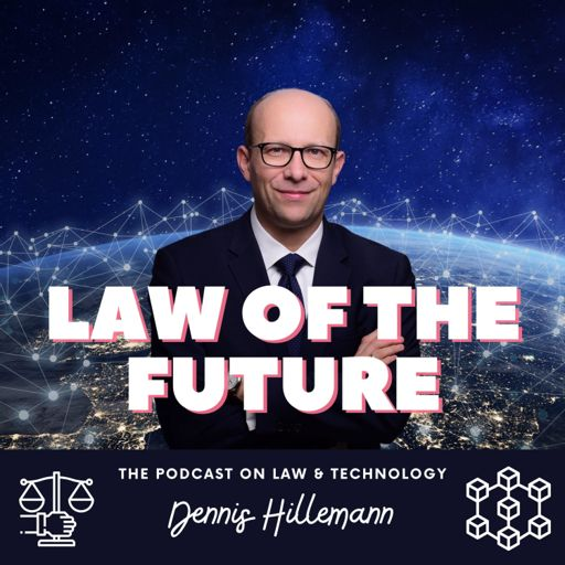 Cover art for podcast Law of the Future - The Podcast on Law & Technology with Dennis Hillemann