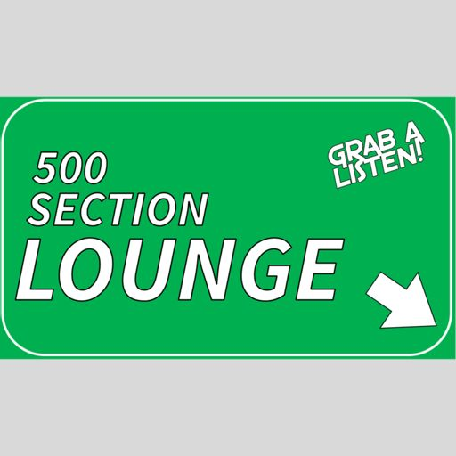 Cover art for podcast The 500 Section Lounge Podcast