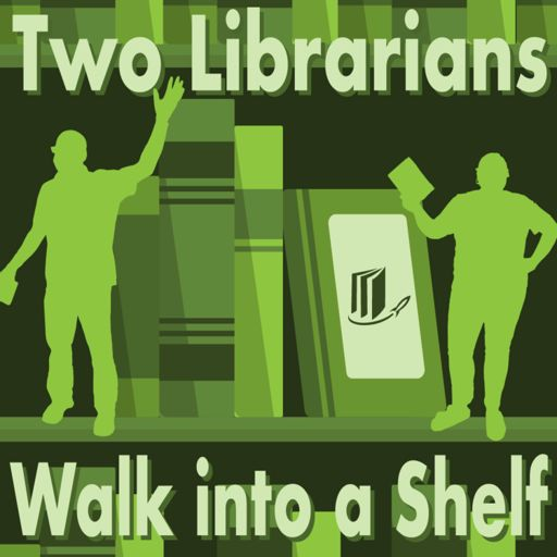 Cover art for podcast Two Librarians Walk Into a Shelf