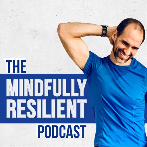 Cover art for podcast The Mindfully Resilient Podcast