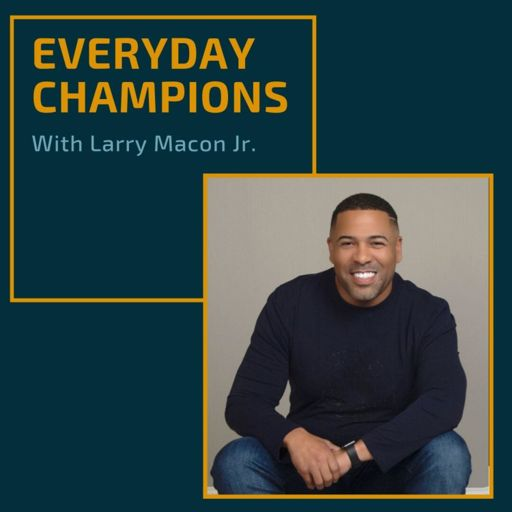 Cover art for podcast Everyday Champions with Larry Macon Jr.