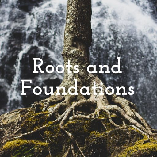Cover art for podcast Roots and Foundations