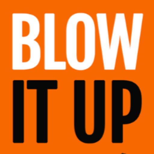 Cover art for podcast Blow It Up - Quit Your Boss And Start Your Own Business