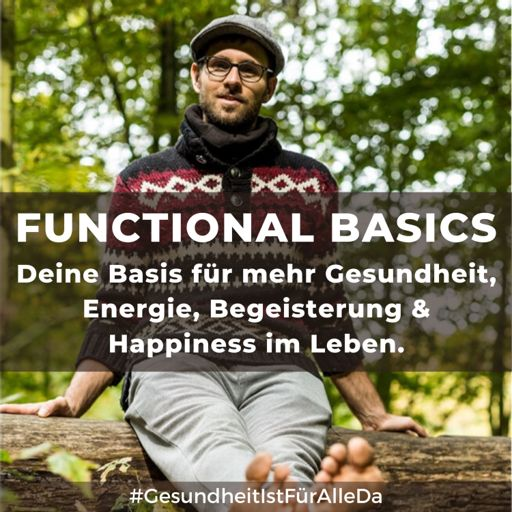 Cover art for podcast Functional Basics - Deine Basis für mehr Gesundheit, Lebensqualität & Happiness im Leben.