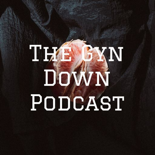 Cover art for podcast The Gyn Down Podcast