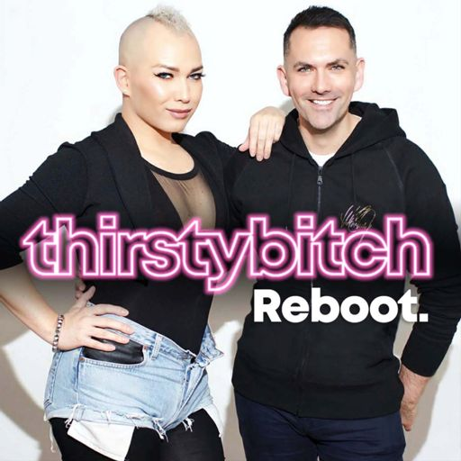 Cover art for podcast Thirsty Bitch Reboot - LGBTQ Podcast