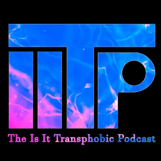 Cover art for podcast Is It Transphobic Podcast