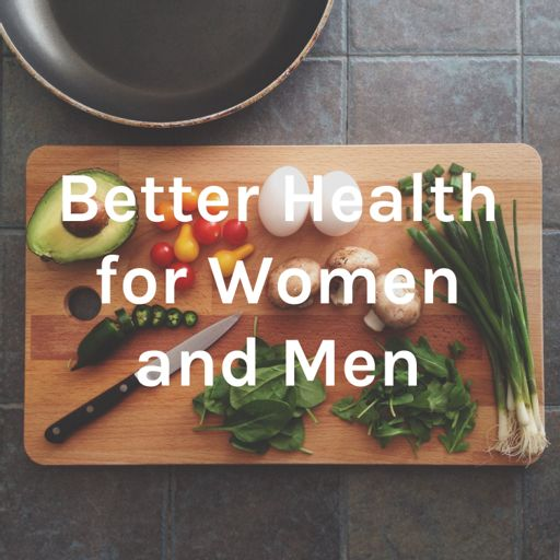 Cover art for podcast Better Health for Women and Men