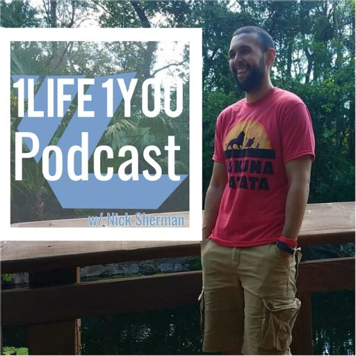 Cover art for podcast 1 Life 1 You Podcast w/ Nick Sherman