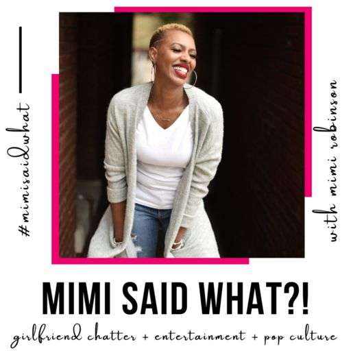 Cover art for podcast MIMI SAID WHAT?!