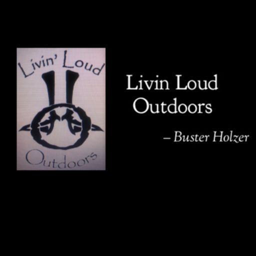 Cover art for podcast Livin Loud Outdoors - Buster Holzer