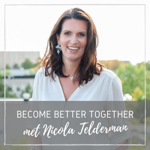 Cover art for podcast Become Better Together - Podcast met Nicola Telderman