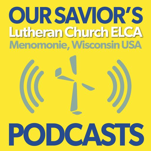 Cover art for podcast Our Savior's Lutheran Church Podcasts | Menomonie, Wisconsin