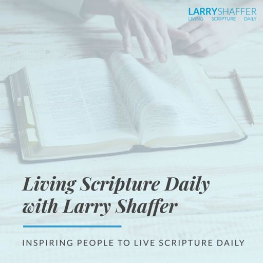 Cover art for podcast Living Scripture Daily with Larry Shaffer