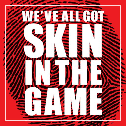 Cover art for podcast We've All Got Skin In The Game