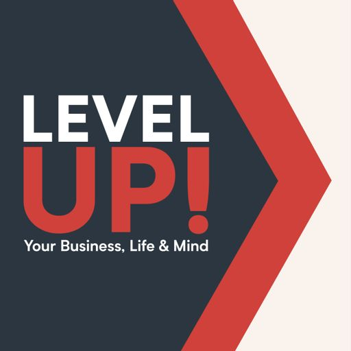 Cover art for podcast Level Up! Your Business, Life & Mind