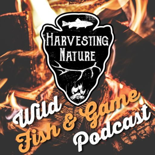 Cover art for podcast Harvesting Nature's Wild Fish and Game Podcast
