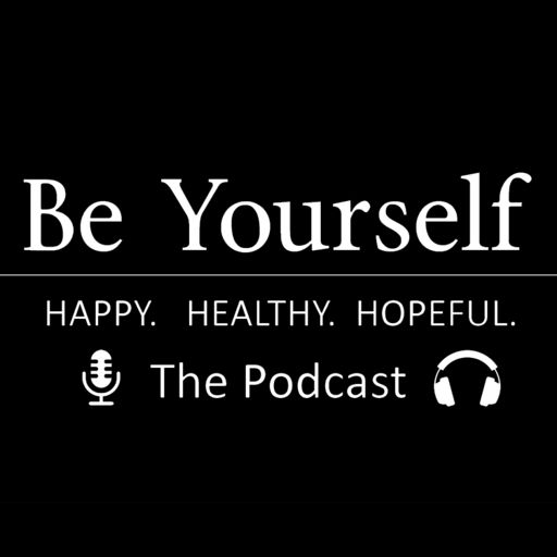 Cover art for podcast Be Yourself. Happy. Healthy. Hopeful.