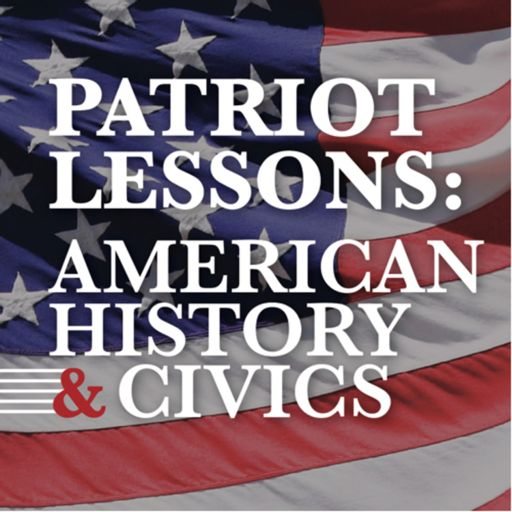 Cover art for podcast Patriot Lessons: American History and Civics