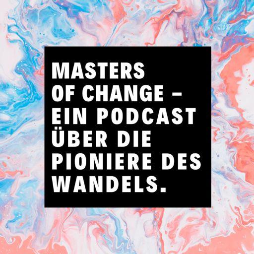 Cover art for podcast MASTERS OF CHANGE - Ein Podcast über Nachhaltigkeit & Wandel