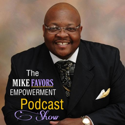 Cover art for podcast The Mike Favors Empowerment Podcast Show   A Podcast about Living an Empowered Life!