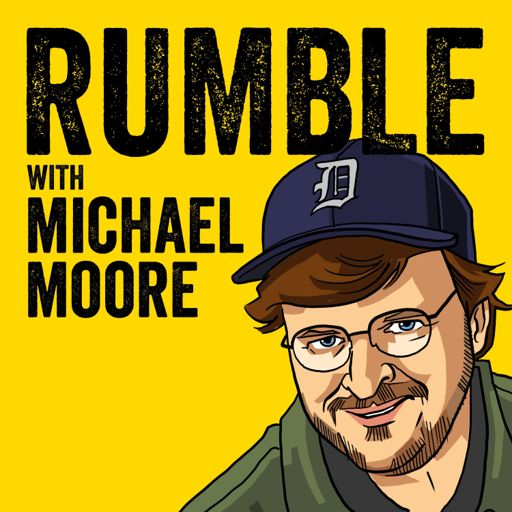 Cover art for podcast Rumble with Michael Moore