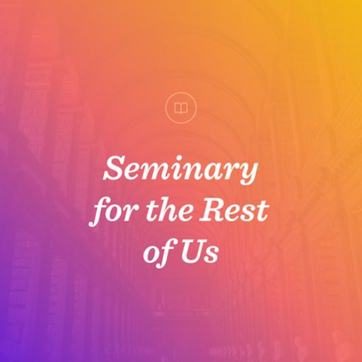 Cover art for podcast Seminary for the Rest of Us
