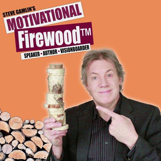 Cover art for podcast Steve Gamlin, the Motivational Firewood™ Guy!