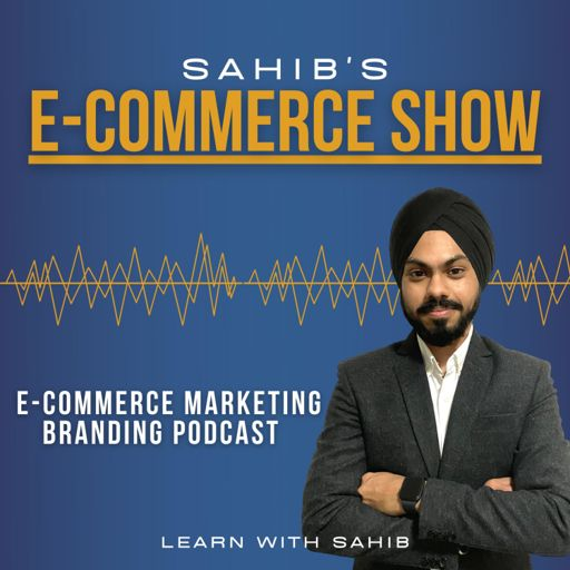Cover art for podcast E-Commerce Marketing & Branding Podcast | Learn with Sahib