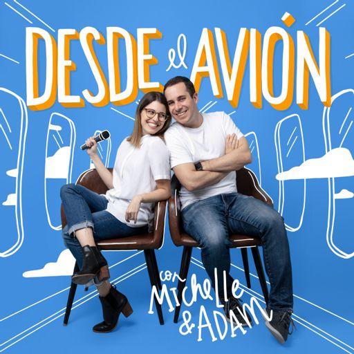 Cover art for podcast Desde El Avión con Michelle & Adam