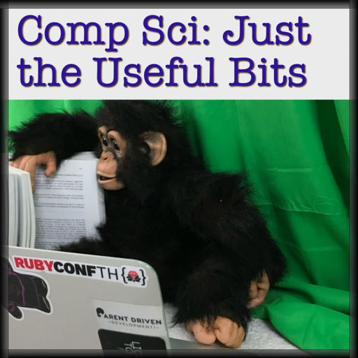 Cover art for podcast Computer Science: Just the Useful Bits