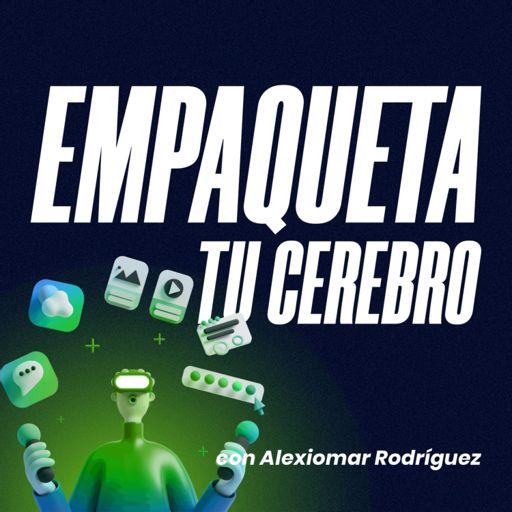 Cover art for podcast Empaqueta tu Cerebro con Alexiomar Rodríguez