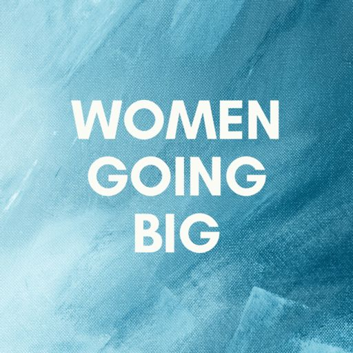 Cover art for podcast Women Going Big