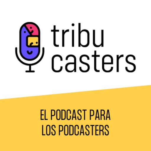 Cover art for podcast Tribucasters, el podcast para los podcasters