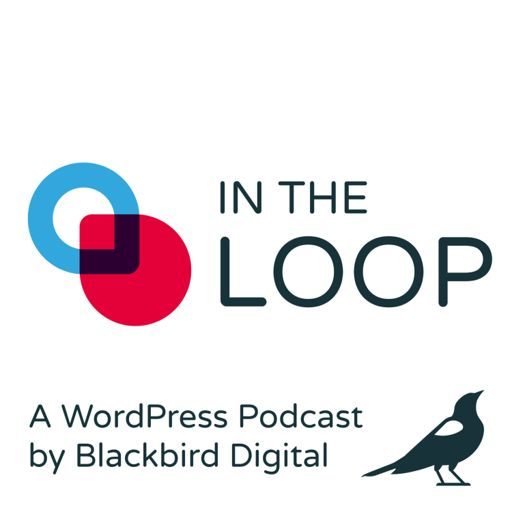 Cover art for podcast In the Loop: A WordPress Podcast by Blackbird Digital