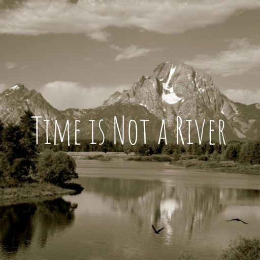 Cover art for podcast Time is Not a River