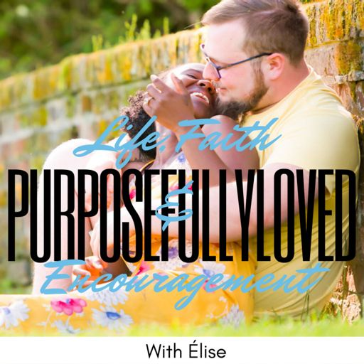 Cover art for podcast PurposefullyLoved - Life, Faith & Encouragement