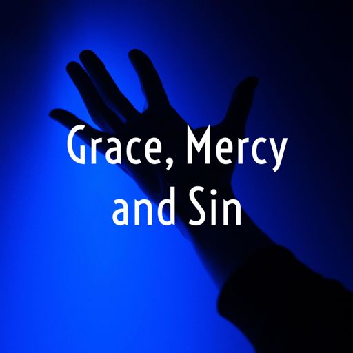 Cover art for podcast Grace, Mercy and Sin