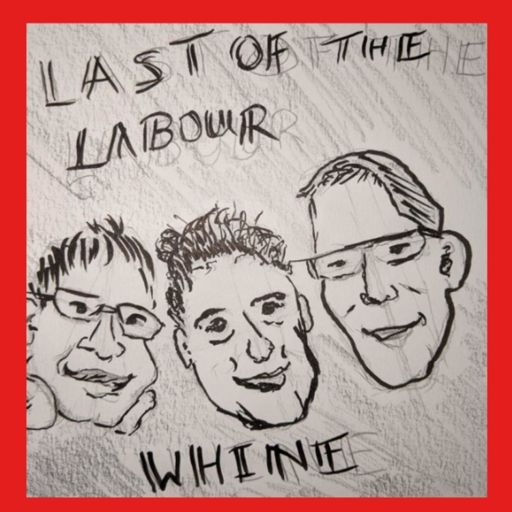 Cover art for podcast Last of the Labour Whine