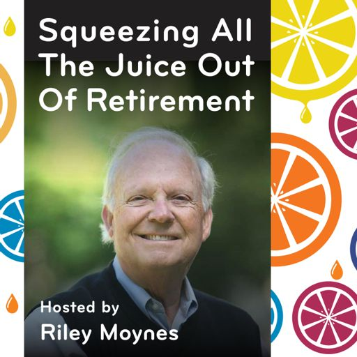 Cover art for podcast Squeezing All The Juice Out Of Retirement