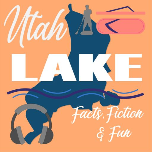 Cover art for podcast Utah Lake: Facts, Fiction, Fun