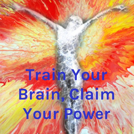Cover art for podcast Train Your Brain, Claim Your Power