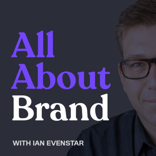Cover art for podcast All About Brand with Ian Evenstar