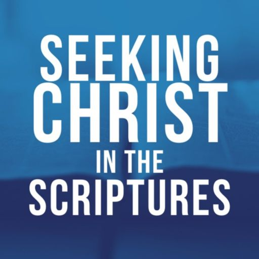 Cover art for podcast Seeking Christ in the Scriptures