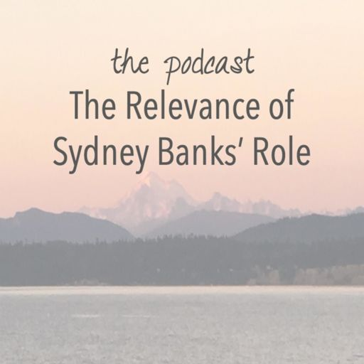 Cover art for podcast The Relevance of Sydney Banks' Role