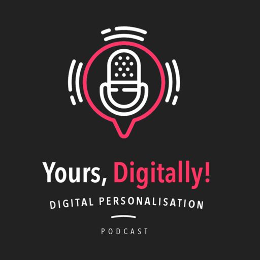 Cover art for podcast Yours, Digitally! | A Digital Personalisation Podcast